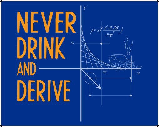 Never drink and derive.jpg